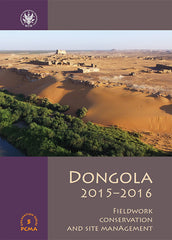 Dongola 2015-2016, Fieldwork, Conservation and Site Management, ed. by W. Godlewski, D. Dzierzbicka and Adam Lajtar, PCMA Excavation Series 5, PCMA, WUW, Warsaw 2018