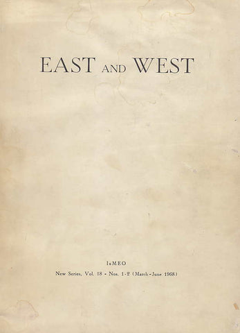 East and West, Quarterly Published by the Istituto Italiano per Medio ed Mstremo Oriente, New Series vol. 18- Nos 1-2 (March-June 1968)