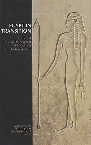 Egypt in Transition, Social and Religious Development of Egypt in the First Millennium BCE, Proceedings of an International Conference, Prague, September 1-4, 2009, L. Bares, F. Coppens, K. Smolarikova (eds.), Charles University, Prague 2010