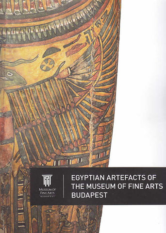 Egyptian Artefacts of the Museum of Fine Arts Budapest, Edited by Katalin Anna Kóthay, Éva Liptay, Museum of Fine Arts, Budapest 2013