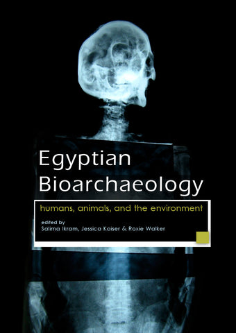 Egyptian Bioarchaeology, Humans, Animals, and the Environment, ed. by Salima Ikram, Jessica Kaiser, Roxie Walker, Sidestone Press 2015