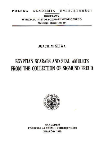 Joachim Sliwa, Egyptian Scarabs and Seal Amulets from the Collection of Sigmund Freud, Cracow 1999