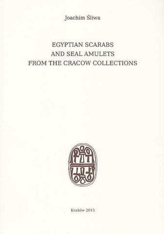 Joachim Sliwa, Egyptian Scarabs and Seal Amulets from the Cracow Collections, Archeobooks, Krakow 2015