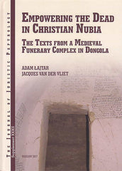 Adam Łajtar, Jacques van der Vliet, Empowering the Dead in Christian Nubia, The Texts from a Medieval Funerary Complex in Dongola, JJP Supplement, vol. 32, Warsaw 2017