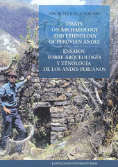 Andrzej Krzanowski, Essays on Archaeology and Ethnology of Peruvian Andes, Jagiellonian University Press, 2016