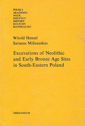 Witold Hensel, Sarunas Milisauskas, Excavations of Neolithic and Early Bronze Age Sites in South-Eastern Poland, Polska Akademia Nauk, Instytut Historii Kultury Materialnej, Ossolineum 1985