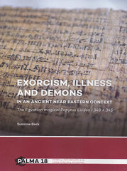 Susanne Beck, Exorcism, Illness and Demons in an Ancient Near Eastern Context, The Egyptian magical Papyrus Leiden I 343 + 345, Papers on Archaeology of the Leiden Museum of Antiquities 18, Sidestone Press, Leiden 2018