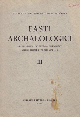 Fasti Archaeologici. Annual Bulletin of Classical Archaeology, Volume Reffering to the Year 1948