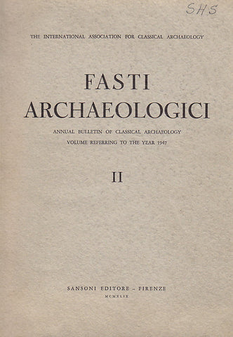 Fasti Archaeologici. Annual Bulletin of Classical Archaeology, Volume Reffering to the Year 1947, Sansoni Editore - Firenze 1949