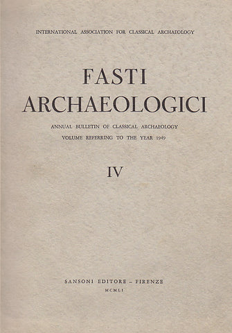 Fasti Archaeologici. Annual Bulletin of Classical Archaeology, Volume Reffering to the Year 1949, Sansoni Editore - Firenze 1951