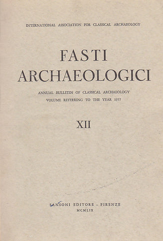 Fasti Archaeologici. Annual Bulletin of Classical Archaeology, Volume Reffering to the Year 1957, Sansoni Editore - Firenze 1959