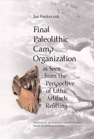 Jan Fiedorczuk, Final Paleolithic Camp Organization as Seen from the Perspective of Lithic Artifacts Refitting, Institue of Archaeology and Ethnology Polish Academy of Sciences, Warsaw 2006
