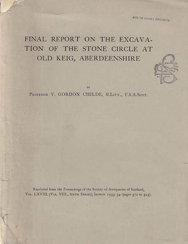 V. Gordon Childe, B. Litt, F. S. A. Scot, Final Report on the Excavation of The Stone Circle at Old Keig, Aberdeenshire, Reprinted from the Proceedings of the Society af Antiquaries of Scotland, Vol. LXVIII (Vol. VIII, Sixth Series), Session 1933-34 (pages 372 to 293)