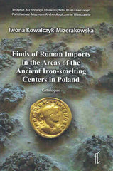 Iwona Kowalczyk-Mizerakowska, Finds of Roman Imports in the Areas of the Ancient Iron-smelting Centres in Poland, Catalogue, Warszawa 2019