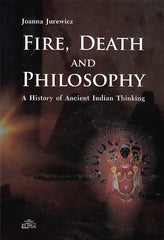 Joanna Jurewicz, Fire, Death and Philosophy, A History of Ancient Indian Thinking, Warsaw 2016