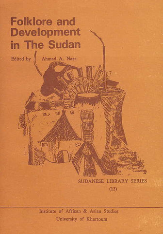 Ahamd A. Nasr, Folklore and Development in The Sudan, Sudanese Library Series  vol. 13, Khartoum 1985