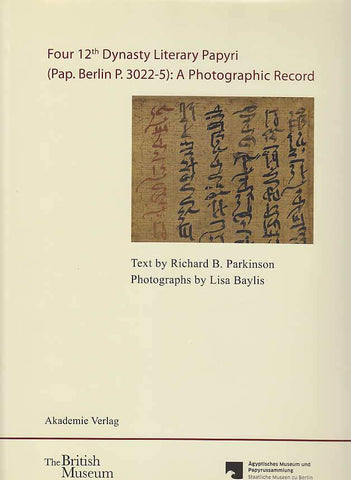 Richard B. Parkinson, Four 12th Dynasty Literary Papyri (Pap. Berlin P. 3022-5): A Photographic Record, Akademie Verlag, The British Museum, Agyptisches Museum und Papyrussammlung Staatlische Museen zu Berlin, Berlin 2012