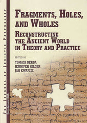 Tomasz Derda, Jennifer Hilder, Jan Kwapisz (eds.), Fragments, Holes, and Wholes, Reconstructing The Ancient World in Theory and Practice, JJP Supplement, vol. 30, Warsaw 2017