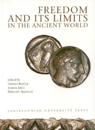 Freedom and its Limits in the Ancient World, edited by Dariusz Brodka, Joanna Janik, Slawomir Sprawski, Jagiellonian University Press, Cracow 2003