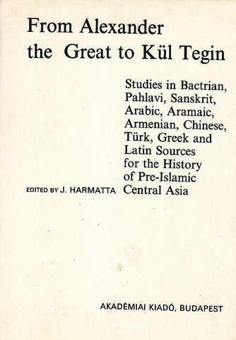 J. Harmatta, From Alexander the Great to Kul Tegin, Studies in Bactrian, Pahlavi, Sanskrit, Arabic, Aramaic, Armenian, Chinese, Turk, Greek and Latin Sources for the History of Pre-Islamic Central Asia, Akademia Kiado, Budapest 1990