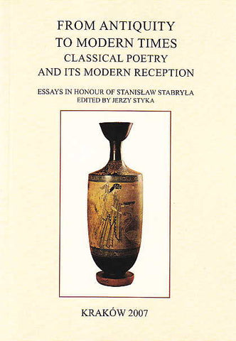From Antiquity to Modern Times. Classical Poetry and its Modern Reception. Essays in honour of Stanislaw Stabryla. Edited by Jerzy Styka, Classica Cracoviensia XI, Cracow 2007