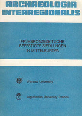 Archaeologia Interregionalis, Frühbronzezeitliche befestigte Siedlungen in Mitteleuropa, Materialien der Internationalen Arbeitstagung vom 20. bis 22. Sept. 1983 in Krakow, ed. M. Gedl, Warsaw University Press 1985