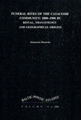 Katarzyna Slusarczyk, Funeral Rites of The Catacomb Community: 2800-1900 BC, Ritual, Thanatology and Geographical Origins, Baltic-Pontic Studies Vol. 13, Poznan 2006