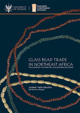 Joanna Then-Obluska with Barbara Wagner, Glass Bead Trade in Northeast Africa, The Evidence from Meroitic and Post-Meroitic Nubia, PAM Monograph Series 10, Warsaw 2019
