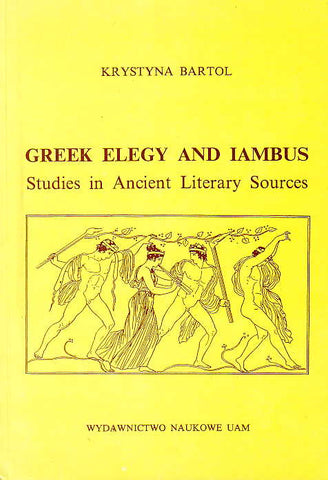 Krystyna Bartol, Greek Elegy and Iambus, Studies in Ancient Literary Sources, UAM, Poznan 1993