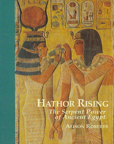 Alison Roberts, Hathor Rising, The Serpent Power of Ancient Egypt, Northgate Publishers, Devon 1995