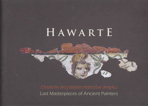 Hawarte, Last Masterpieces of Ancient Painters, Polish Centre of Mediterranean Archaeology, Warsaw 2012