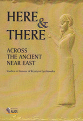 Here and There Across the Ancient Near East. Studies in Honour of Krystyna Lyczkowska, Edited by Olga Drewnowska-Rymarz, Agade, Warszawa 2009