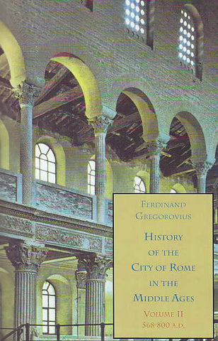 Ferdinand Gregorovius, History of the City of Rome in the Middle Ages, Vol. 2, 568-800 A.D., Italica Press, New York 2001