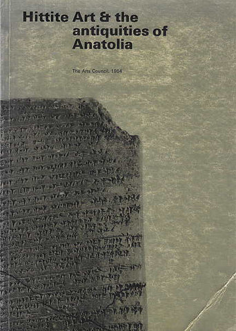 Hittite Art & the antiquities of Anatolia, The Arts Council 1964,