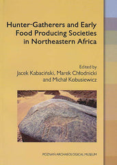 Hunter-Gatherers and Early Food Producing Societes in Northeastern Africa, Ed. by J. Kabacinski, M. Chlodnicki, M. Kobusiewicz, Studies in African Archaeology, vol. 14, Poznan Archaeological Museum, Poznan 2015