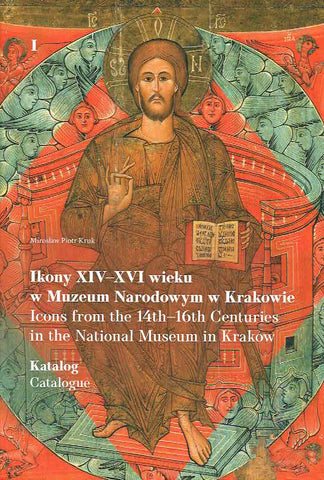 Miroslaw Piotr Kruk, Icons from the 14th-16th Centuries in the National Museum in Krakow, Vol. I, Catalogue, National Museum in Krakow, Krakow 2019