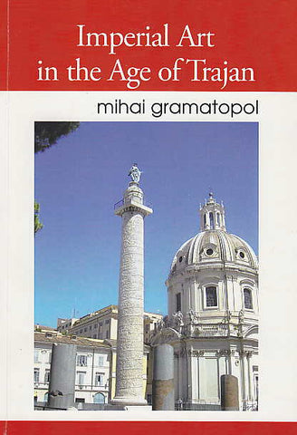 Mihai Gramatopol, Imperial Art in the Age of Trajan, Brasov 2012