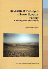 Agnieszka Maczynska, In Search of the Origins of Lower Egyptian Pottery, A New Approach to Old Data, Studies in African Archaeology, vol. 16, Poznań 2018