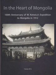 In the Heart of Mongolia, 100th Anniversary of W. Kotwicz's Expedition to Mongolia in 1912, Studies and Selected Source Materials, ed. by J. Tulisow, O. Inoue, A. Bareja-Starzynska, E. Dziurzynska, Polish Academy of Arts and Sciences, Cracow 2012