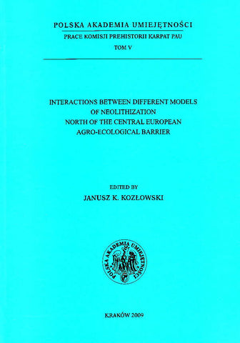 Interactions Between Different Models of Neolithization North of Central European Agro-Ecological Barrier, ed. by J. K. Kozlowski, Polish Academy of Arts and Sciences, Krakow 2009