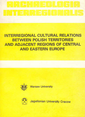 Archaeologia Interregionalis, Interregional Cultural Relations Between Polish Territoties and Adjacent Regions of Central and Eastern Europe, ed. by T. Szelag, Warsaw University Press 1990
