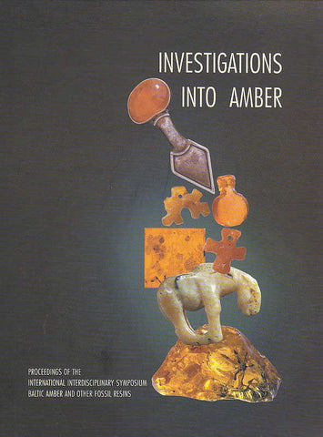 Investigations into Amber, Proceedings of the International Interdisciplinary Symposium: Baltic Amber and other Fossil Resins, 2-6 September 1997, Gdansk, ed. by B. Kosmowska-Ceranowicz, H. Paner, The Archaeological Museum in Gdansk, Gdansk 1999