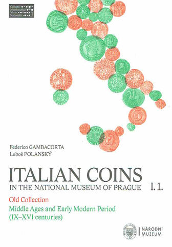Federico Gambacorta, Lubos Polansky, Italian Coins in the National Museum of Prague, I.1, Old Collection, Middle Ages and Early Modern Period (IX-XVI centuries), National Museum, Prague 2012