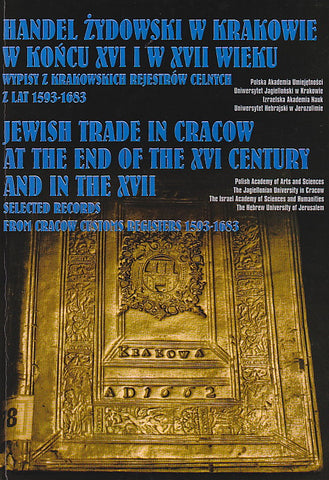 Jewish Trade in Cracow at the end of the XVI century and in the XVII, Selected Records from Cracow Customs Registers 1593-1683. Prepared by J. Malecki, Krakow 1995