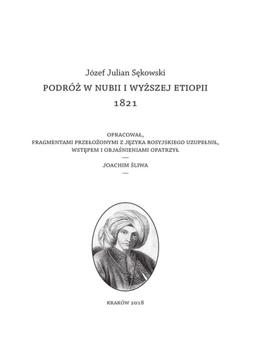 Jozef Julian Sekowski's Journey to Egypt and Upper Ethiopia, 1821, edited by Joachim Sliwa, Archeobooks, Krakow 2018