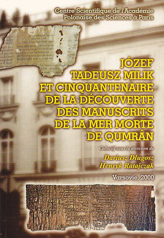 Jozef Tadeusz Milik et cinquantenaire de la découverte des manuscrits de la Mer Morte de Qumrân, collectif sous la direction Dariusz Dlugosz, Henryk Ratajczak, Centre Scientifique de l'Academie Polonaise des Sciences a Paris, Varsovie 2000
