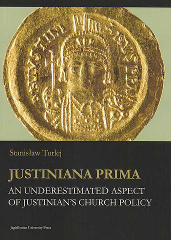 Stanislaw Turlej, Justiniana Prima an Underestimated Aspect of Justinians's Church Policy, Jagiellonian Studies in History vol 7., Jan Jacek Bruski (ed.), Jagiellonian University Press, 2017