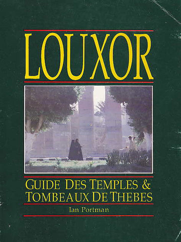 I. Portman, Louxor, Guide des Temples & Tombeauxde Thebes, The American University in Cairo Press, Cairo 1989