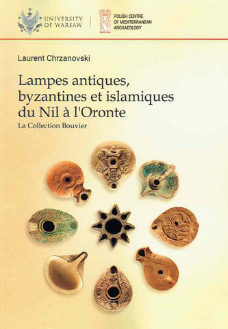 Laurent Chrzanovski, Lampes antiques, byzantines et islamiques du Nil à l'Oronte, La Collection Bouvier, University of Warsaw 2019
