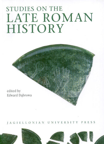 Studies on the Late Roman History Edited by E. Dabrowa, Jagiellonian University Press, Cracow 2007